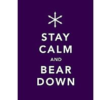 Keep Calm and Bear Down Photographic Print