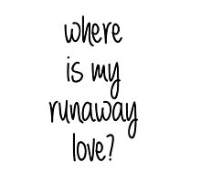 where is my runaway love? by bieberdesigns