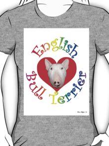 English Bull Terrier! T-Shirt