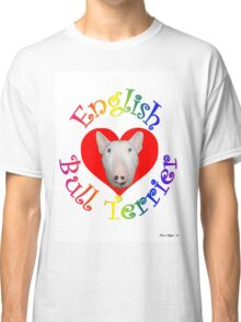 English Bull Terrier! Classic T-Shirt