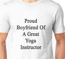 Proud Boyfriend Of A Great Yoga Instructor  Unisex T-Shirt