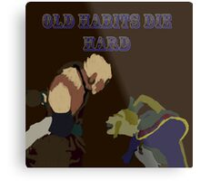 Old Habits Die Hard Metal Print