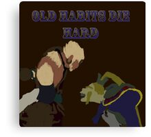 Old Habits Die Hard Canvas Print