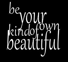 Be Your Own Kind Of Beautiful by Tarnya  Burke