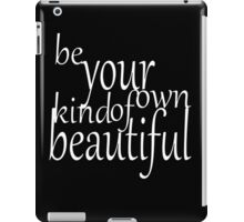 Be Your Own Kind Of Beautiful iPad Case/Skin