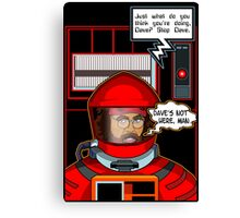 Sorry Hal, Dave's not here. Canvas Print
