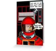 Sorry Hal, Dave's not here. Greeting Card