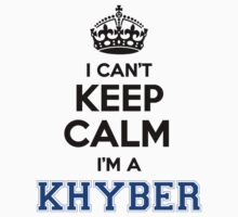 I cant keep calm Im a KHYBER by icant
