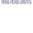 Make Peace Create Version One by scholara