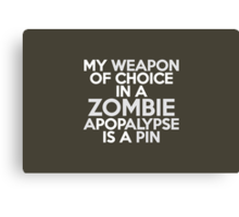 My weapon of choice in a Zombie Apopalypse is a pin Canvas Print