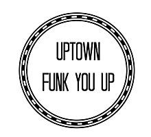 Uptown Funk You Up! Photographic Print