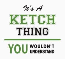 It's a KETCH thing, you wouldn't understand !! by itsmine