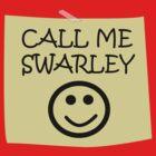 Call Me Swarley by ssdesigns08