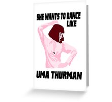 Dance Like Uma Thurman Greeting Card