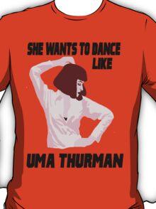 Dance Like Uma Thurman T-Shirt