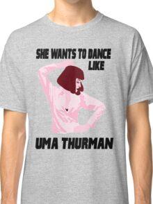 Dance Like Uma Thurman Classic T-Shirt