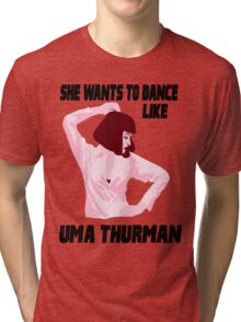 Dance Like Uma Thurman Tri-blend T-Shirt