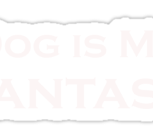 Dog is My Fantasy - T-Shirts & Hoodies Sticker