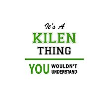 It's a KILEN thing, you wouldn't understand !! Photographic Print