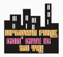 UPTOWN FUNK GON' GIVE IT TO YA!  by sayers