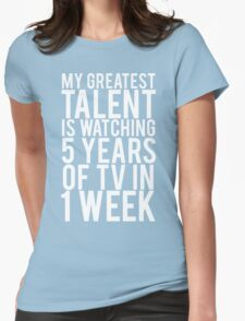 My Greatest Talent Is Watching 5 Years Worth Of TV In 1 Week Womens Fitted T-Shirt
