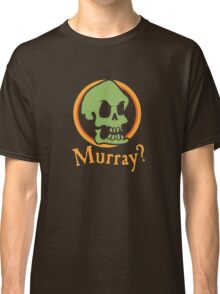 Murray? Classic T-Shirt