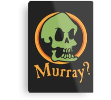 Murray? Metal Print