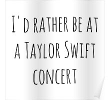 I'd rather be at a Taylor Swift concert Poster