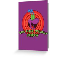 The Flux Wildly Show Greeting Card