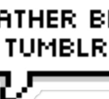 id rather be on tumblr Sticker