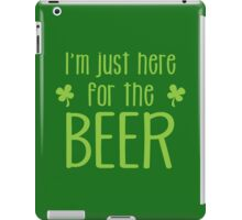 IRISH I'm just here for the BEER iPad Case/Skin