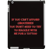 If you can't afford groceries, you don't need to haggle with me for a tattoo iPad Case/Skin