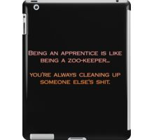 Apprenticeships are like being zoo keepers iPad Case/Skin