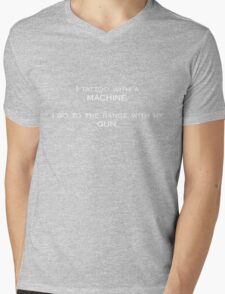 I tattoo with a machine. I go to the range with my gun. Mens V-Neck T-Shirt