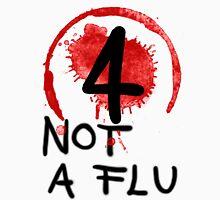 Not A Flu Unisex T-Shirt