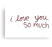 "Austin's ""I love you so much"" Canvas Print"