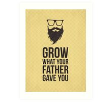 Grow what your father gave You. Art Print