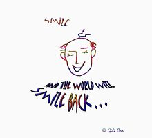 Smile... and the world will smile back Unisex T-Shirt