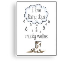 Rainy Days & Muddy Wellies.  Canvas Print