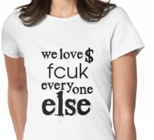 We love $ fcuk everyone else Womens Fitted T-Shirt