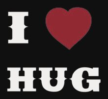 I Love Hug - T-Shirts & Hoddies by RaymondsJessica