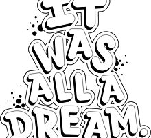 NOTORIOUS BIG IT WAS ALL A DREAM GRAPHIC T SHIRT by danielgalanaugh