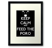 Keep calm and feed the poro - League of legends Framed Print