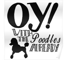 Oy With The Poodles Already! Poster
