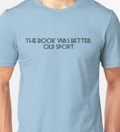 The book was better, old sport Unisex T-Shirt