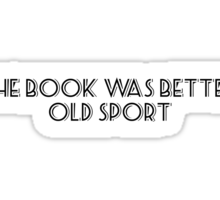 The book was better, old sport Sticker