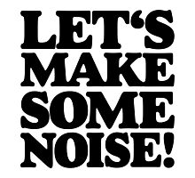 Let's make some noise! Photographic Print