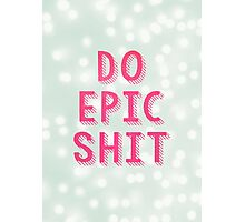 DO EPIC SHIT Photographic Print