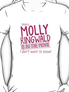 Unless MOLLY RINGWALD is in the movie I don't want to know! T-Shirt