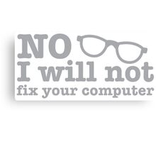 No, I will NOT fix your computer! with nerdy glasses Canvas Print
